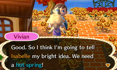Vivian: Good. So I think I'm going to tell Isabelle my bright idea. We need a hot spring!