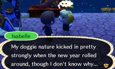 Isabelle: My doggie nature kicked in pretty strongly when the new year rolled around, though I don't know why...