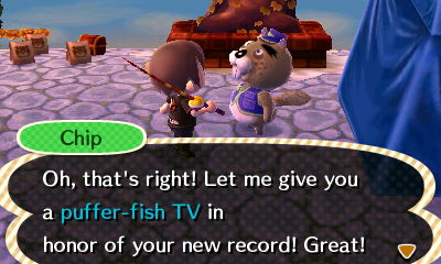 Chip: Oh, that's right! Let me give you a puffer-fish TV in honor of your new record! Great!