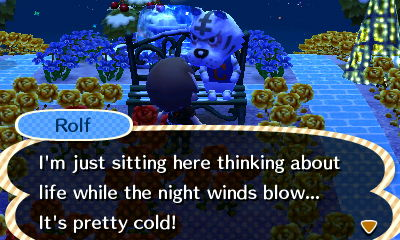 Rolf: I'm just sitting here thinking about life while the night winds blow... it's pretty cold!