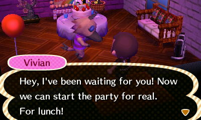 Vivian: Hey, I've been waiting for you! Now we can start the party for real. For lunch!