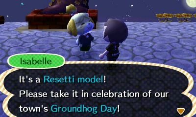 Isabelle: It's a Resetti model! Please take it in celebration of our town's Groundhog Day!